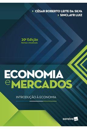 Economia E Mercados - Introdução À Economia - 20ª Ed. 2018 - Silva,Cesar Roberto Leite da Luiz,Sinclayr | Tagrny.org