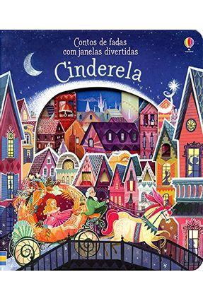 Cinderela - Contos de Fadas Com Janelas Divertidas - Milbourne,Anna   Nisrs.org