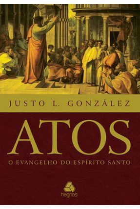 Atos - o Evangelho do Espírito Santo - Gonzalez,Justo L. | Hoshan.org