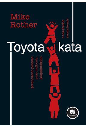 Toyota Kata - Gerenciando Pessoas para Melhoria, Adaptabilidade e Resultados Excepcionais - Rother,Mike | Tagrny.org