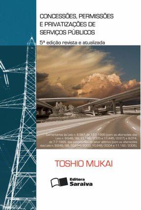 Concessões , Permissões e Privatizações de Serviços Públicos - 5ª Edição 2007 - Mukai,Toshio | Hoshan.org