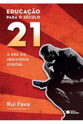 Educação Para o Século XXI - A Era do Indivíduo Digital - Fava,Rui pdf epub