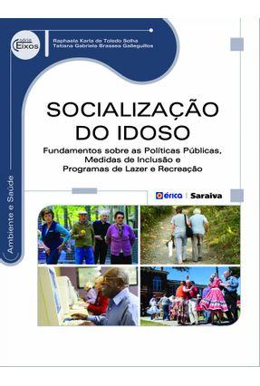 Socialização do Idoso - Série Eixos - Galleguillos,Tatiana Garcia Brassea Solha,Raphaela Karla de Toledo pdf epub