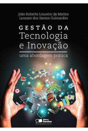 Gestão Tecnologia e Inovação - Uma Abordagem Prática - 2ª Ed. 2013 - Mattos,João Roberto Loureiro de Guimarães,Leoman Dos Santos pdf epub