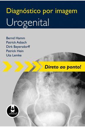 Diagnóstico Por Imagem - Urogenital - Série Diagnóstico Por Imagem - Hamm,Bernd Patrick Hein,Patrick Beyersdorff,Dirk Asbach,Patrick   Tagrny.org
