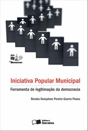 Iniciativa Popular Municipal - Ferramenta de Legitimação da Democracia - Série Idp - Pouso,Renata Gonçalves Pereira Guerra | Hoshan.org