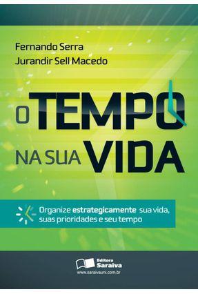 O Tempo na Sua Vida -  Organize Estrategicamente Sua Vida, Suas Prioridades e seu Tempo - Macedo Jr.,Jurandir Sell Serra,Fernando   Hoshan.org