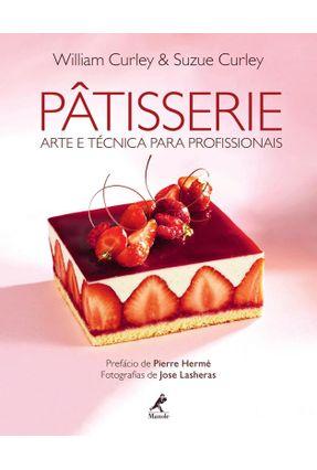 Pâtisserie - Arte e Técnica Para Profissionais - Curley,William Curley,Suzue | Tagrny.org