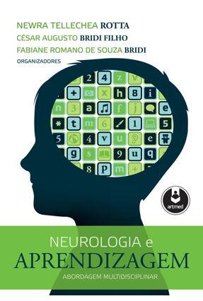 Neurologia e Aprendizagem - Newra T. Rotta Bridi Filho,César Augusto Bridi  ,Fabiane Romano De Souza | Tagrny.org