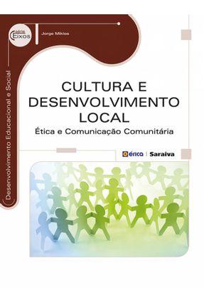 Cultura e Desenvolvimento Local - Ética e Comunicação Comunitária - Série Eixos - Miklos,Jorge   Tagrny.org
