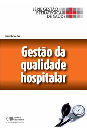 Gestão de Qualidade Hospitalar - Série Gestão Estratégica de Saúde - Burmester,Haino | Nisrs.org