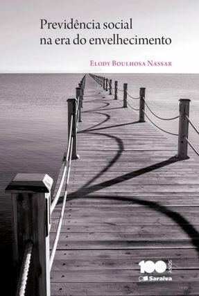 Previdência Social na Era do Envelhecimento - Nassar,Elody pdf epub