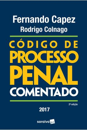 Código de Processo Penal Comentado - 2ª Ed. 2017 - Capez, Fernando Colnago,Rodrigo | Hoshan.org
