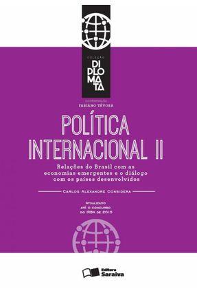 Política Internacional - Vol. II - Relações do Brasil Com As Economias Emergentes...- Col. Diplomata - Considera,Carlos Alexandre | Hoshan.org