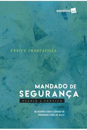 Mandado De Segurança - Teoria E Prática - 2ª Ed. 2017 - Enrico Francavilla   Hoshan.org
