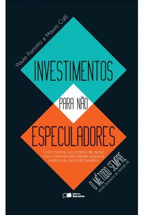 Investimentos Para Não Especuladores - o Método Sempre - Versão Brasileira do Método Ini - Portinho,Paulo Calil,Mauro | Tagrny.org