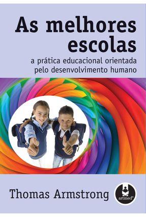 As Melhores Escolas - A Prática Educacional Orientada Pelo Desenvolvimento Humano - Armstrong,Thomas | Tagrny.org