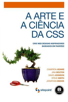 A Arte e a Ciência da Css - Crie Web Designs Inspiradores Baseados em Padrões - Adams,Cameron Smith,Steve Bolton,Jina JOHNSON,DAVID | Hoshan.org