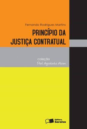 Princípio Da Justiça Contratual - Col. Prof. Agostinho Alvim - 2ª Ed. 2011 - Martins,Fernando Rodrigues   Hoshan.org