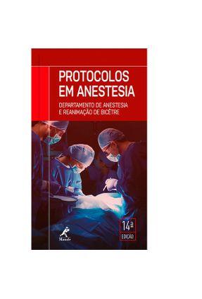 Protocolos Em Anestesia - Departamento De Anestesia e Reanimação De Bicêtre - 14ª Ed. 2018 - Departamento de Anestesia e Reanimação pdf epub