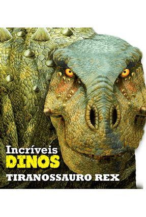 Tiranossauro Rex - Coleção Incríveis Dinos - Editora Ciranda Cultural | Nisrs.org