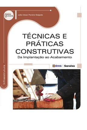 Técnicas e Práticas Construtivas - da Implantação ao Acabamento - Série Eixos - Salgado,Júlio Cesar Pereira | Hoshan.org
