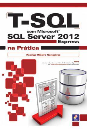 T- SQL Com Microsoft SQL Server 2012 Express na Prática - Gonçalves,Rodrigo Ribeiro | Hoshan.org