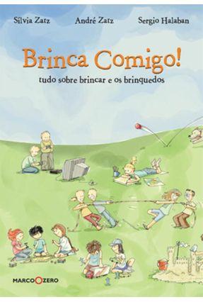 Brinca Comigo ! - Tudo Sobre Brincar e os Brinquedos - Zatz,André Zatz,Silvia Halaban,Sérgio pdf epub
