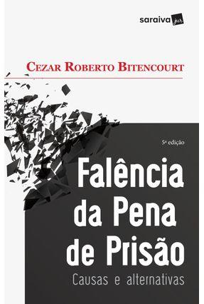 Falência Da Pena De Prisão - Causas E Alternativas - 5ª Ed. 2017 - Bitencourt,Cezar Roberto | Hoshan.org