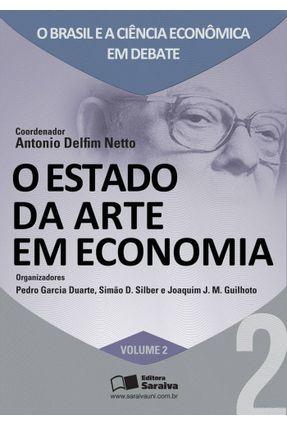 O Estado da Arte Em Economia - Vol. 2 - Econômica Em Debate - Delfim Netto,Antônio Garcia Duarte,Pedro Guilhoto,Joaquim Davi Silber,Simão | Hoshan.org