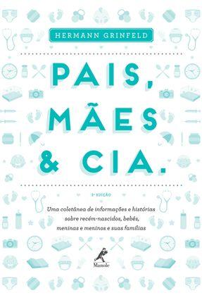 Pais, Mães & Cia - 2ª Ed. 2013 - Grinfeld,Hermann | Tagrny.org