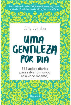 Uma Gentileza Por Dia - 365 Ações Diárias Para Salvar o Mundo (E A Você Mesmo) - Wahba,Orly | Hoshan.org