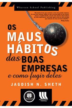 Os Maus Hábitos das Boas Empresas - E Como Fugir Deles - Sheth, Jagdish N.   Hoshan.org