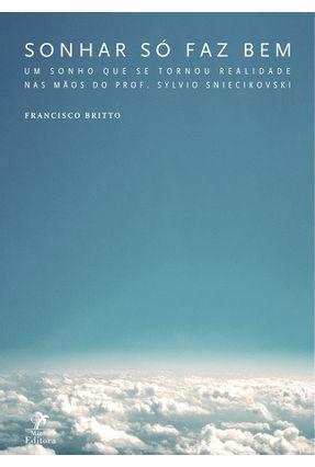 Sonhar Só Faz Bem - Um Sonho Que Se Transformou Realidade Nas Mãos Do Prof. Sylvio Sniecikovski - Britto,Francisco | Hoshan.org