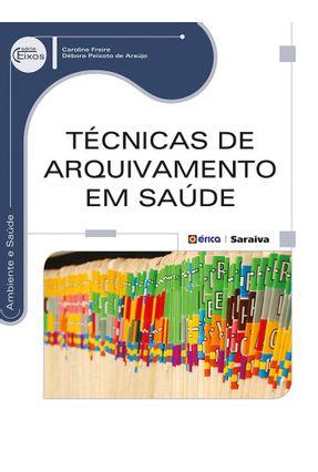 Técnicas de Arquivamento Em Saúde - Série Eixos - Freire,Caroline Araújo,Débora Peixoto de | Nisrs.org
