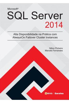 SQL Server 2014 - Alta Disponibilidade na Prática Com Alwayson Failover Cluster Instances - Pinheiro ,Nilton Fernandes  ,Marcelo | Tagrny.org