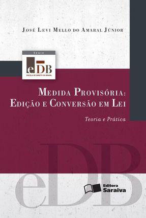 Medida Provisória - Edição e Conversão Em Lei - Teoria e Prática - Série Edb - Amaral Júnior,José Levi Mello do   Hoshan.org