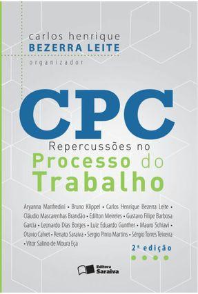 CPC - Repercussões No Processo do Trabalho - 2ª Ed. 2016 - Leite,Carlos Henrique Bezerra | Hoshan.org
