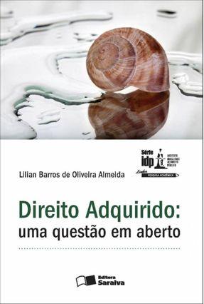 Direito Adquirido - Uma Questão Em Aberto - Série Idp - De Oliveira Almeida,Lilian Barros | Hoshan.org