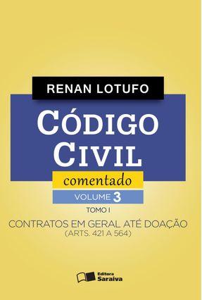 Código Civil Comentado - Contratos Em Geral Até Doação (Arts. 421 A 564) - Tomo I - Vol. 3* - Lotufo,Renan | Hoshan.org
