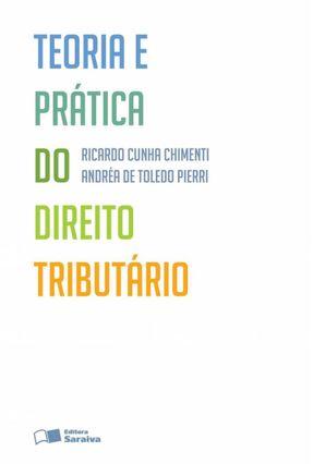 Teoria e Prática do Direito Tributário - 3ª Ed. 2012 - Chimenti,Ricardo Cunha Pierri,Andréa de Toledo   Nisrs.org