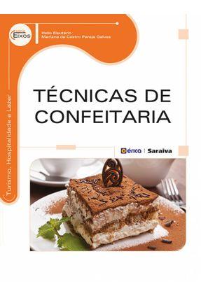 Técnicas de Confeitaria - Série Eixos - Eleuterio,Helio Galves,Mariana De Castro Pareja | Tagrny.org