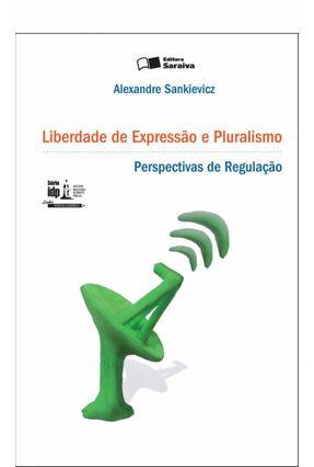 Liberdade de Expressão e Pluralismo - Perspectivas de Regulação - Série Idp - 2011 - Sankievicz,Alexandre pdf epub