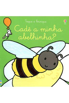 Cadê A Minha Abelhinha?: Toque e Brinque - Wells,Rachel Watt,Fiona Campelo,Luciano | Tagrny.org
