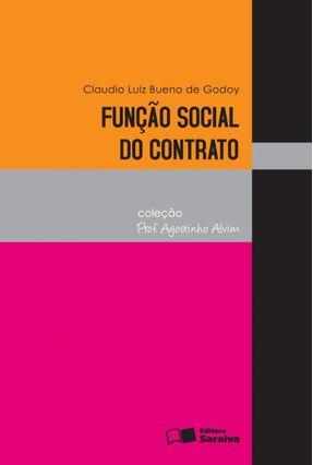 Função Social do Contrato - Col. Prof. Agostinho Alvim - 4ª Ed. 2012 - Godoy,Claudio Luiz Bueno de   Hoshan.org