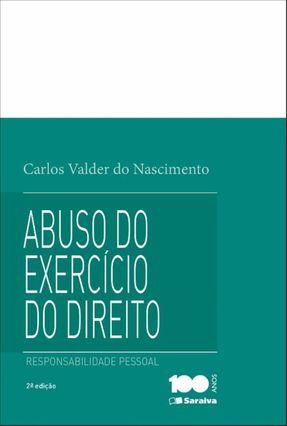 Abuso do Exercício do Direito - Responsabilidade Pessoal - 2ª Ed. 2015 - Nascimento,Carlos Valder do   Hoshan.org