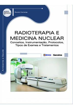 RADIOTERAPIA e MEDICINA NUCLEAR - CONCEITOS, INSTRUMENTAÇÃO, PROTOCOLOS, TIPOS DE EXAMES e TRATAMENTOS - Camargo ,Renato pdf epub