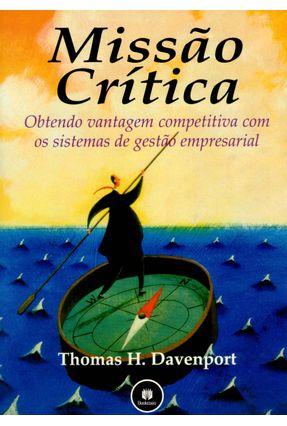 Missão Crítica - Obtendo Vantagens Competitiva com os Sistemas de Gestão Empresarial - Davenport,Thomas H.   Tagrny.org