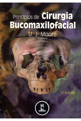 Princípios de Cirurgia Bucomaxilofacial - Moore,U. J. | Hoshan.org