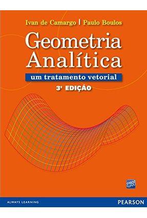 Geometria Analítica - 3ª Edição - Camargo,Ivan de Boulos,Paulo | Hoshan.org